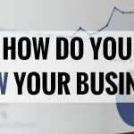 How To Grow Your Business – 7 Suggestions