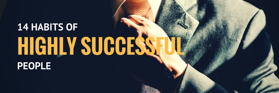 14 HABITS OF HIGHLY SUCCESSFUL PEOPLE